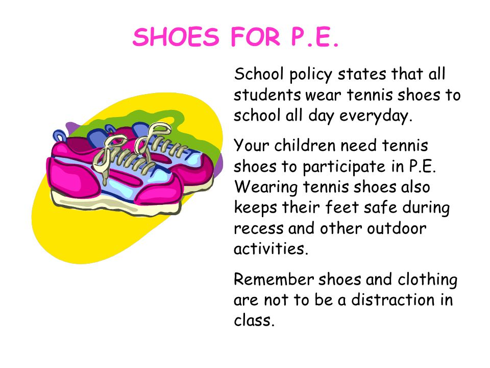 School policy states that all students wear tennis shoes to school all day everyday.