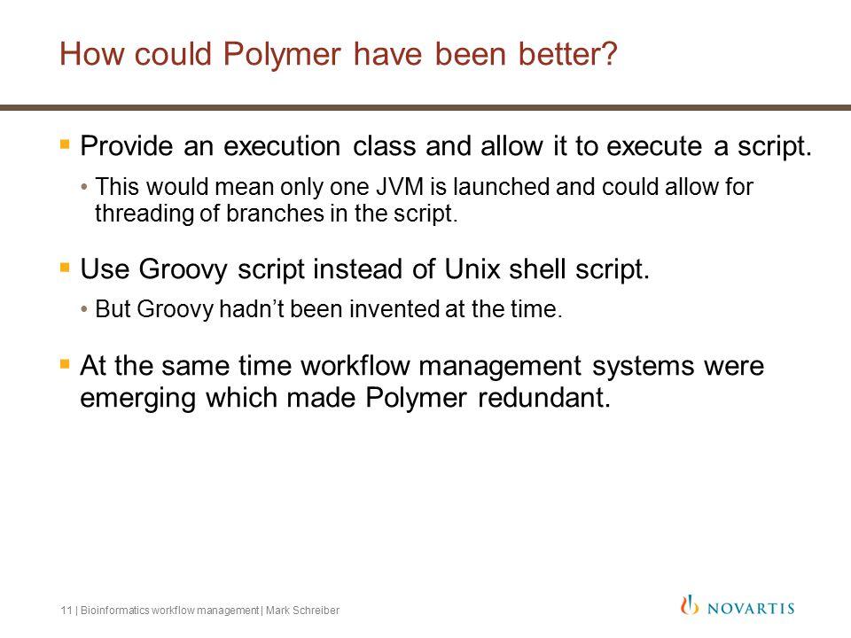 11 | Bioinformatics workflow management | Mark Schreiber How could Polymer have been better.