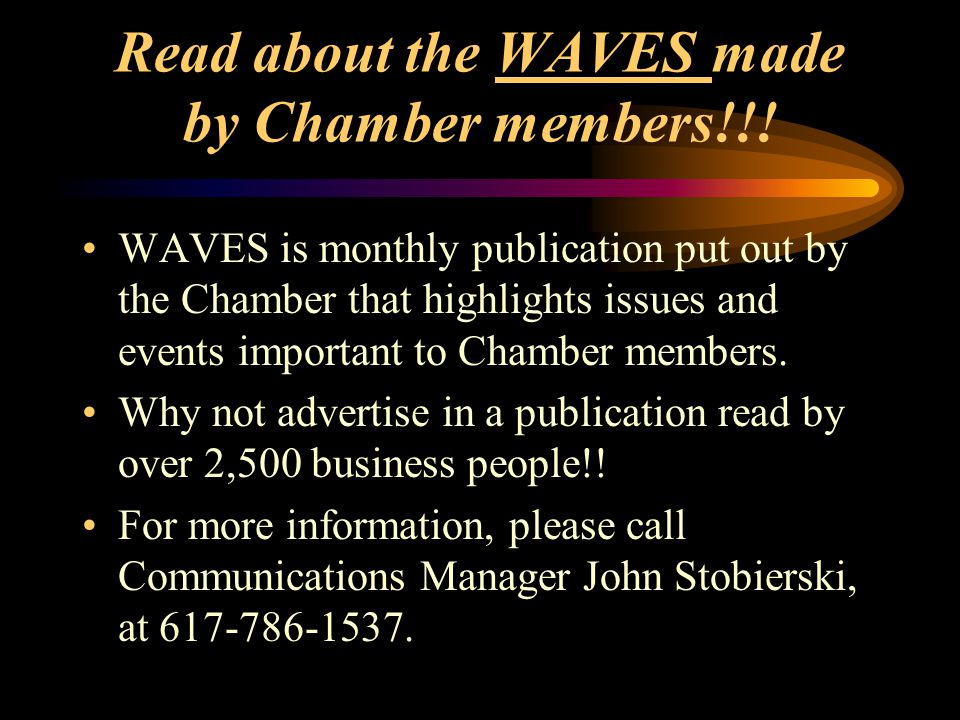 Read about the WAVES made by Chamber members!!! WAVES is monthly publication put out by the Chamber that highlights issues and events important to Cha