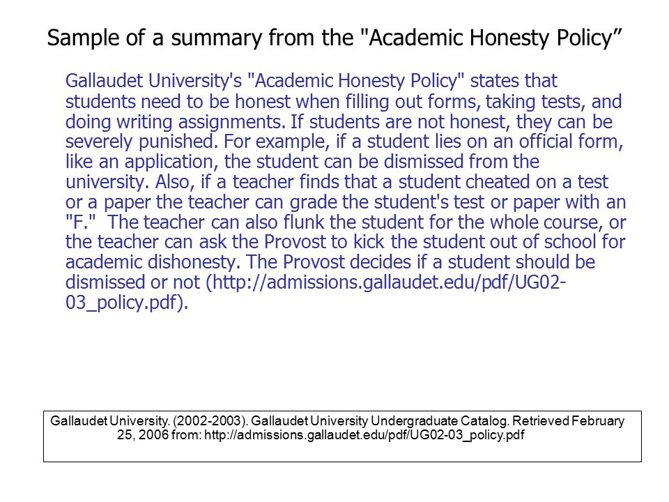 Sample of a summary from the Academic Honesty Policy Gallaudet University s Academic Honesty Policy states that students need to be honest when filling out forms, taking tests, and doing writing assignments.