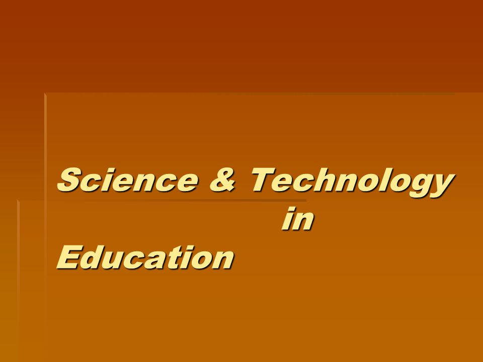 Science & Technology in Education