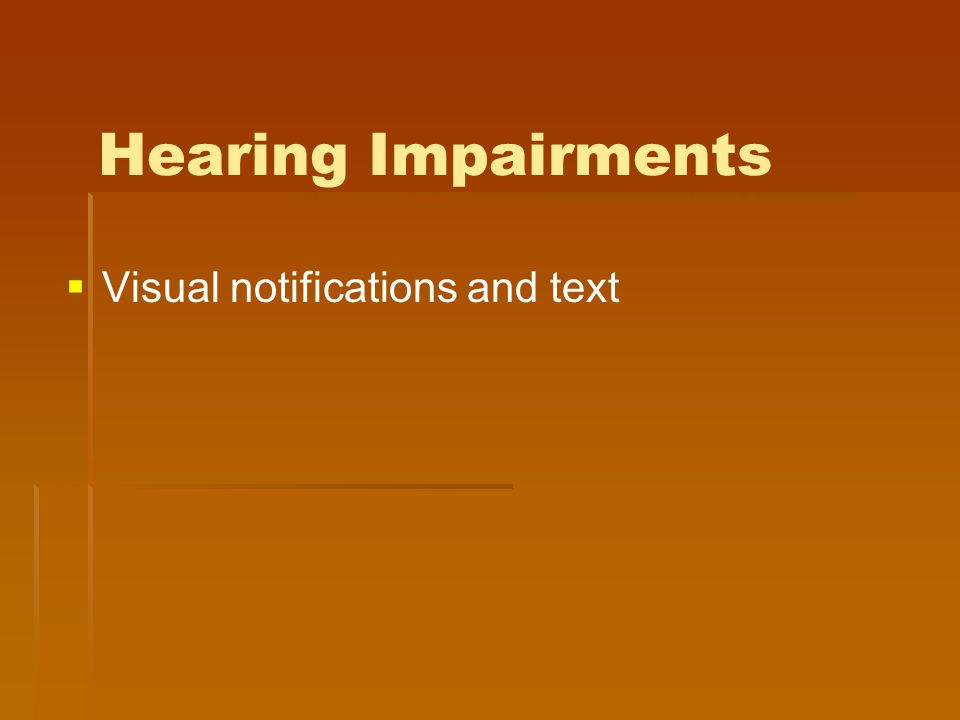 Hearing Impairments   Visual notifications and text