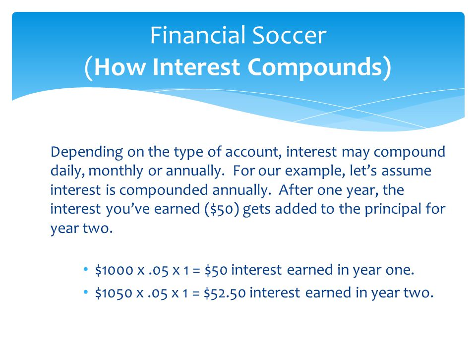 Depending on the type of account, interest may compound daily, monthly or annually. For our example, let's assume interest is compounded annually. Aft