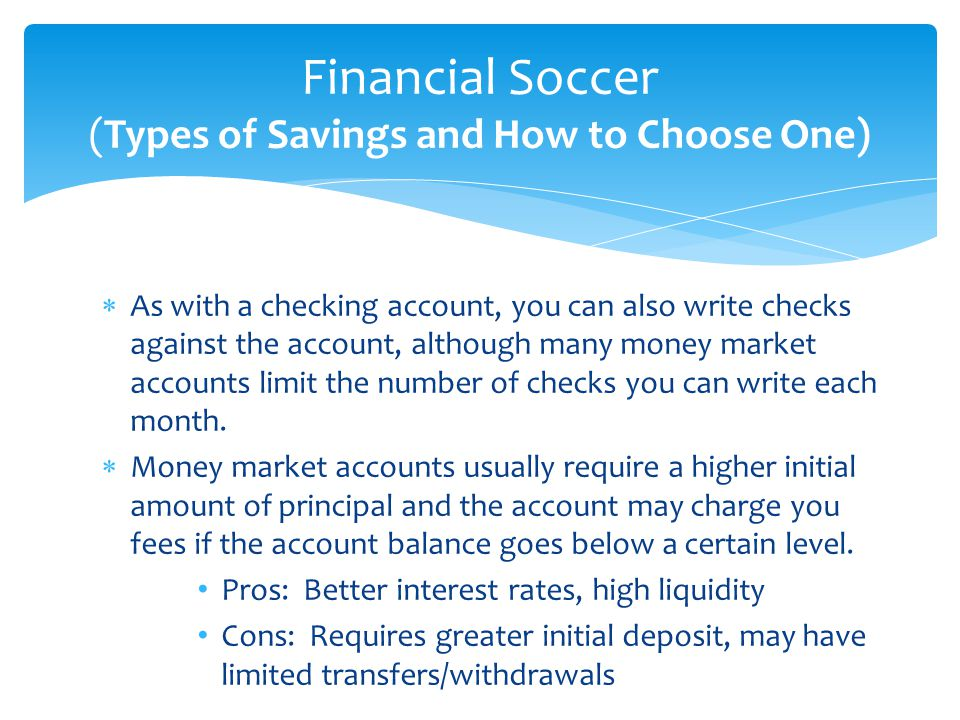  As with a checking account, you can also write checks against the account, although many money market accounts limit the number of checks you can wr