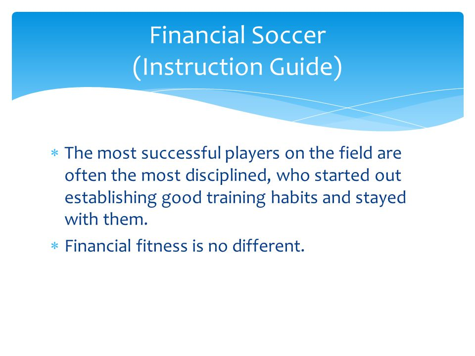  The most successful players on the field are often the most disciplined, who started out establishing good training habits and stayed with them.  F