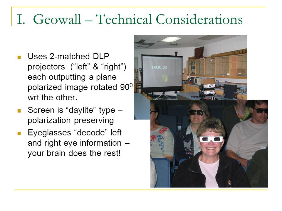 """I. Geowall – Technical Considerations Uses 2-matched DLP projectors (""""left"""" & """"right"""") each outputting a plane polarized image rotated 90 0 wrt the ot"""