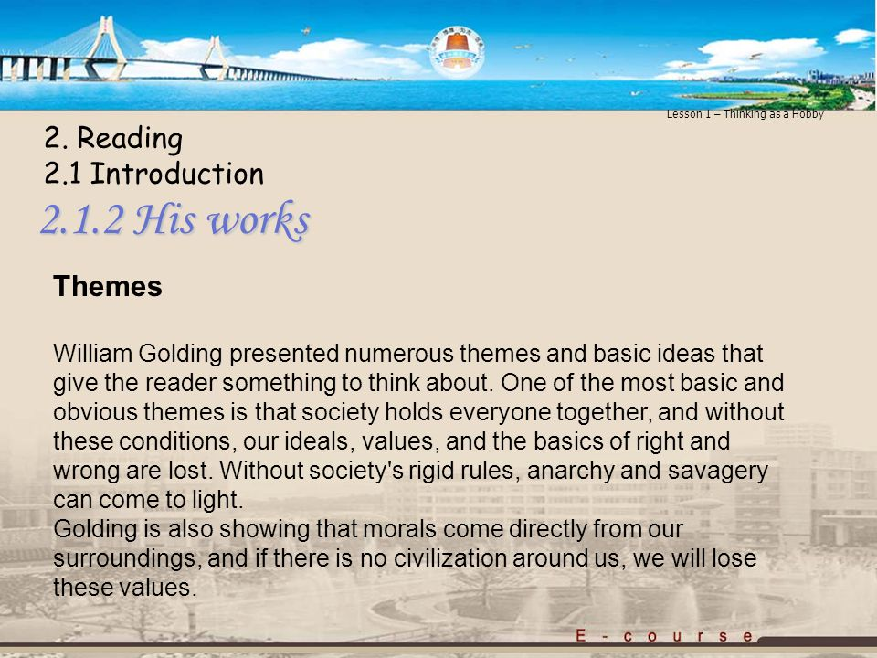 2.1.2 His works Themes William Golding presented numerous themes and basic ideas that give the reader something to think about.