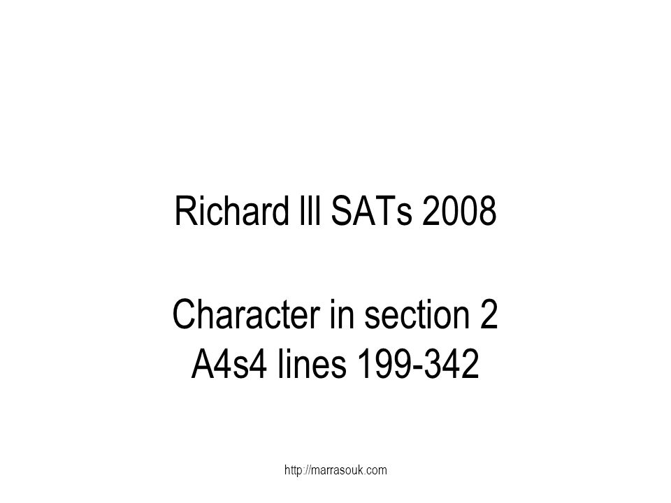 http://marrasouk.com Richard lll SATs 2008 Character in section 2 A4s4 lines 199-342