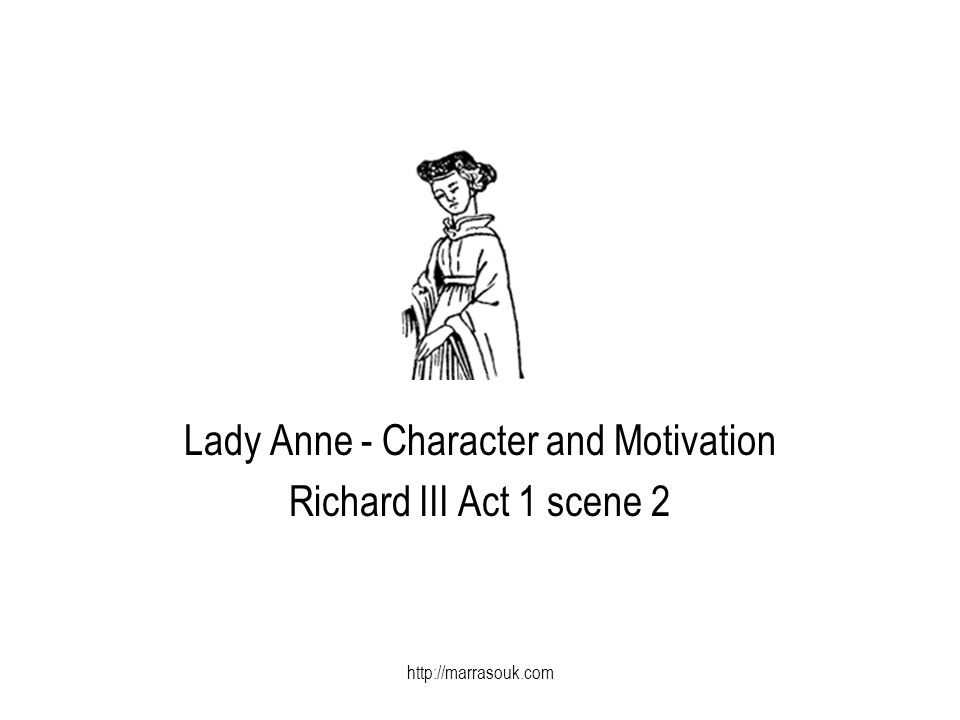 Lady Anne - Character and Motivation Richard III Act 1 scene 2