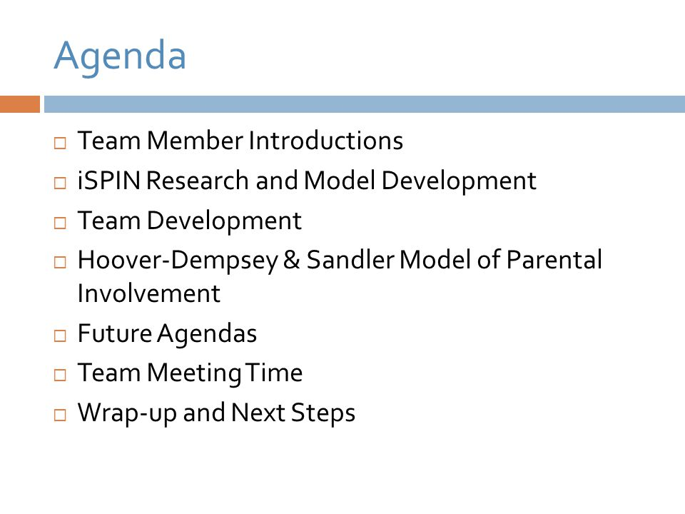 Agenda  Team Member Introductions  iSPIN Research and Model Development  Team Development  Hoover-Dempsey & Sandler Model of Parental Involvement  Future Agendas  Team Meeting Time  Wrap-up and Next Steps