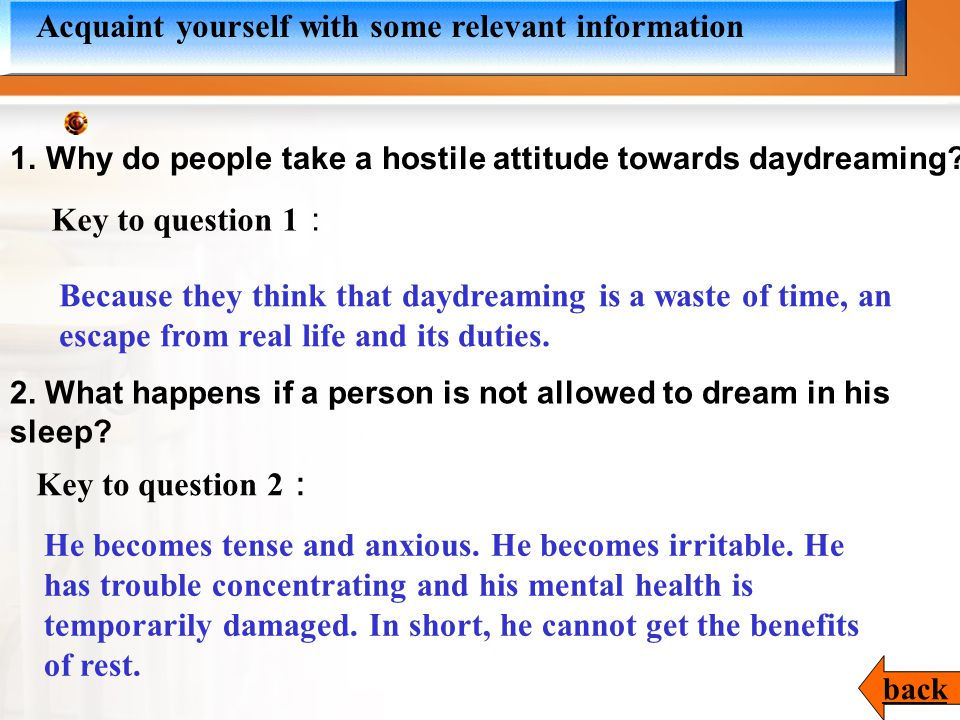I. Fast reading Acquaint yourself with some relevant information 1.Why do people take a hostile attitude towards daydreaming? 2. What happens if a per