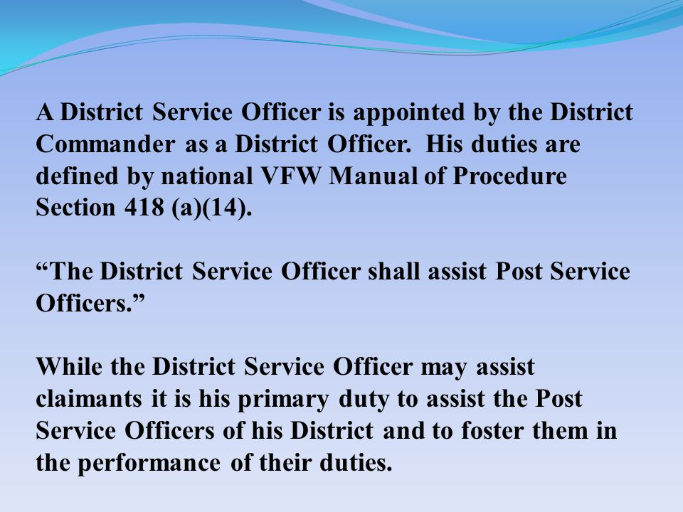 A District Service Officer is appointed by the District Commander as a District Officer.