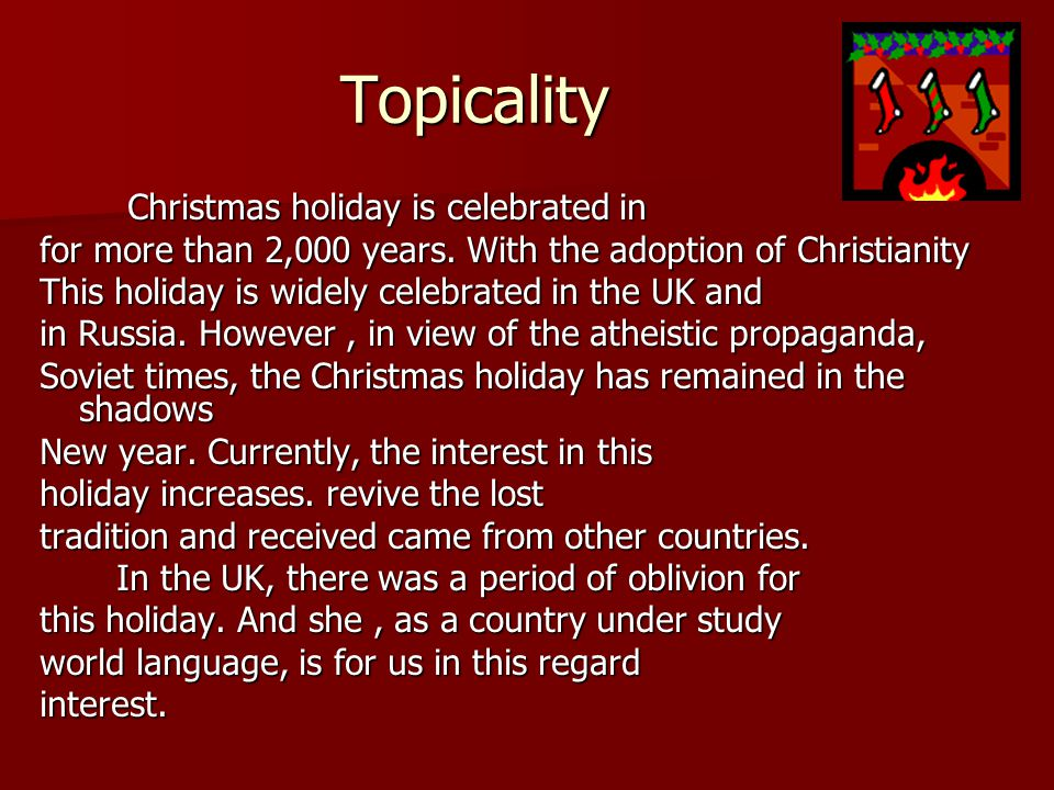 Topicality Christmas holiday is celebrated in Christmas holiday is celebrated in for more than 2,000 years.