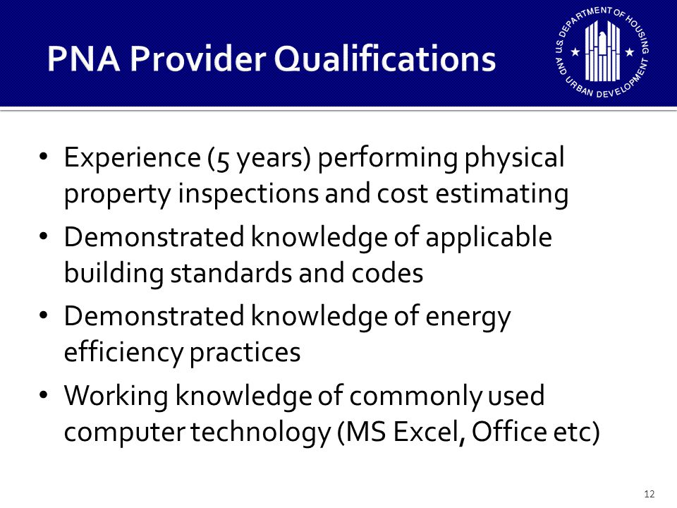 Experience (5 years) performing physical property inspections and cost estimating Demonstrated knowledge of applicable building standards and codes Demonstrated knowledge of energy efficiency practices Working knowledge of commonly used computer technology (MS Excel, Office etc) 12