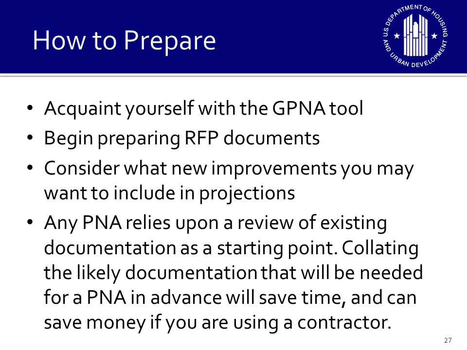 Acquaint yourself with the GPNA tool Begin preparing RFP documents Consider what new improvements you may want to include in projections Any PNA relies upon a review of existing documentation as a starting point.