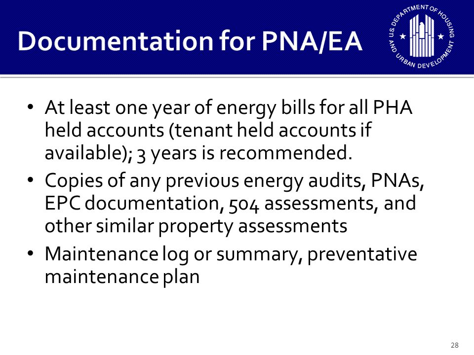 28 At least one year of energy bills for all PHA held accounts (tenant held accounts if available); 3 years is recommended.
