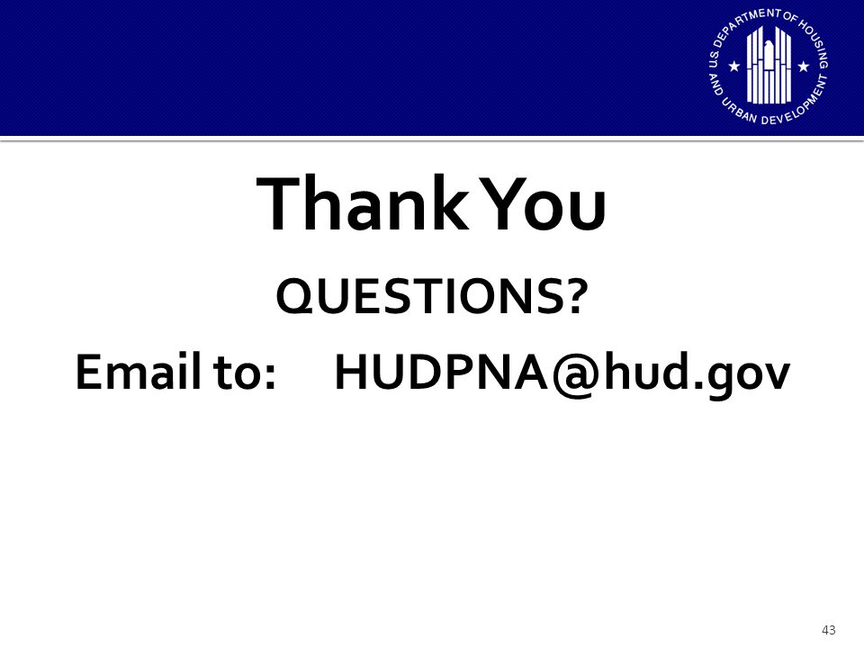 43 Thank You QUESTIONS Email to: HUDPNA@hud.gov