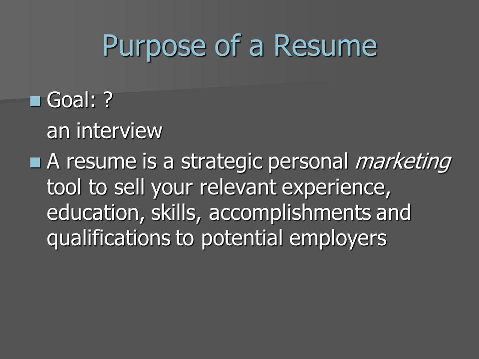 Purpose of a Resume Goal: .Goal: .