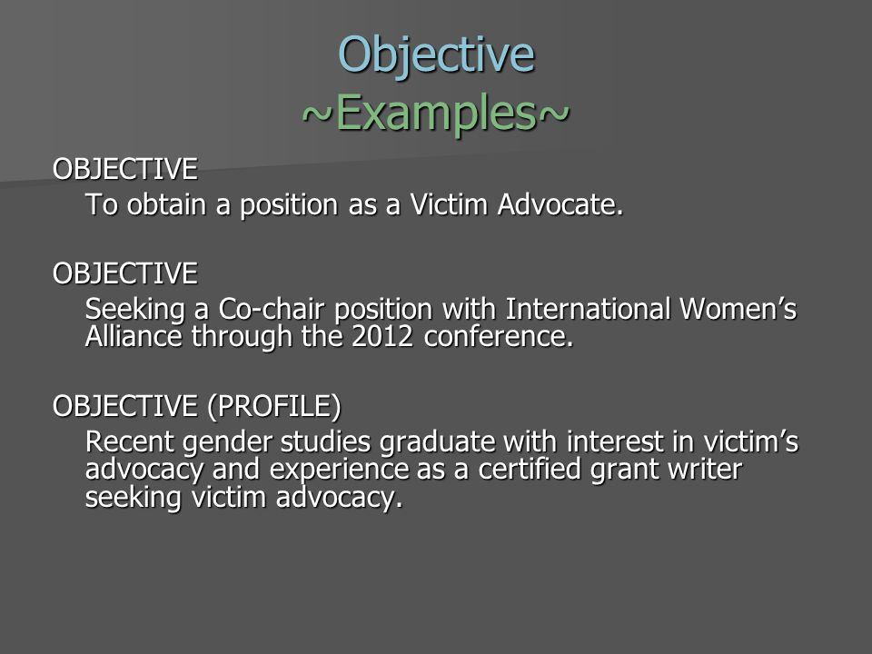 Objective ~Examples~ OBJECTIVE To obtain a position as a Victim Advocate.