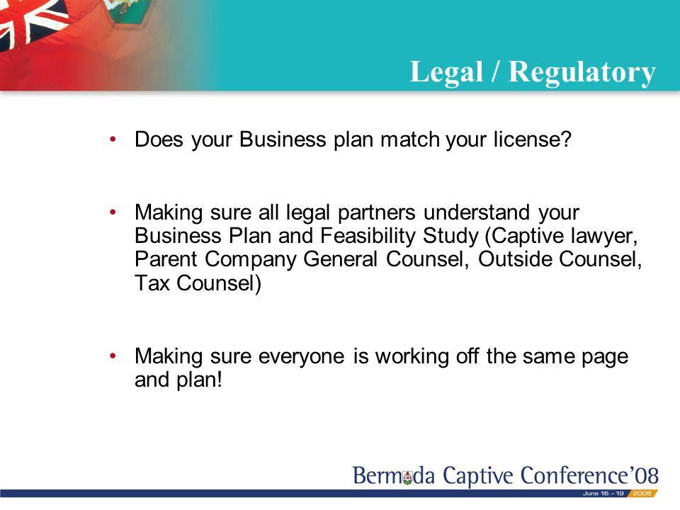 Legal / Regulatory Does your Business plan match your license.