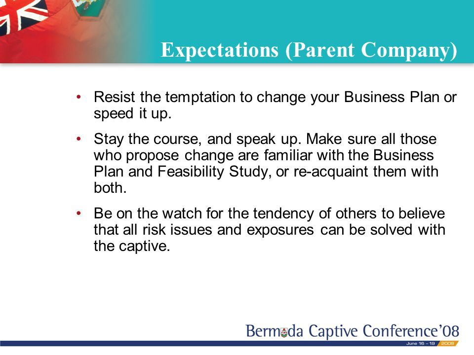Expectations (Parent Company) Resist the temptation to change your Business Plan or speed it up.