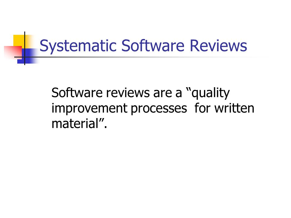 "Systematic Software Reviews Software reviews are a ""quality improvement processes for written material""."