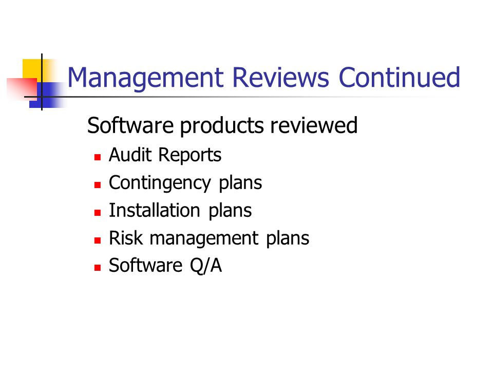 Management Reviews Continued Software products reviewed Audit Reports Contingency plans Installation plans Risk management plans Software Q/A