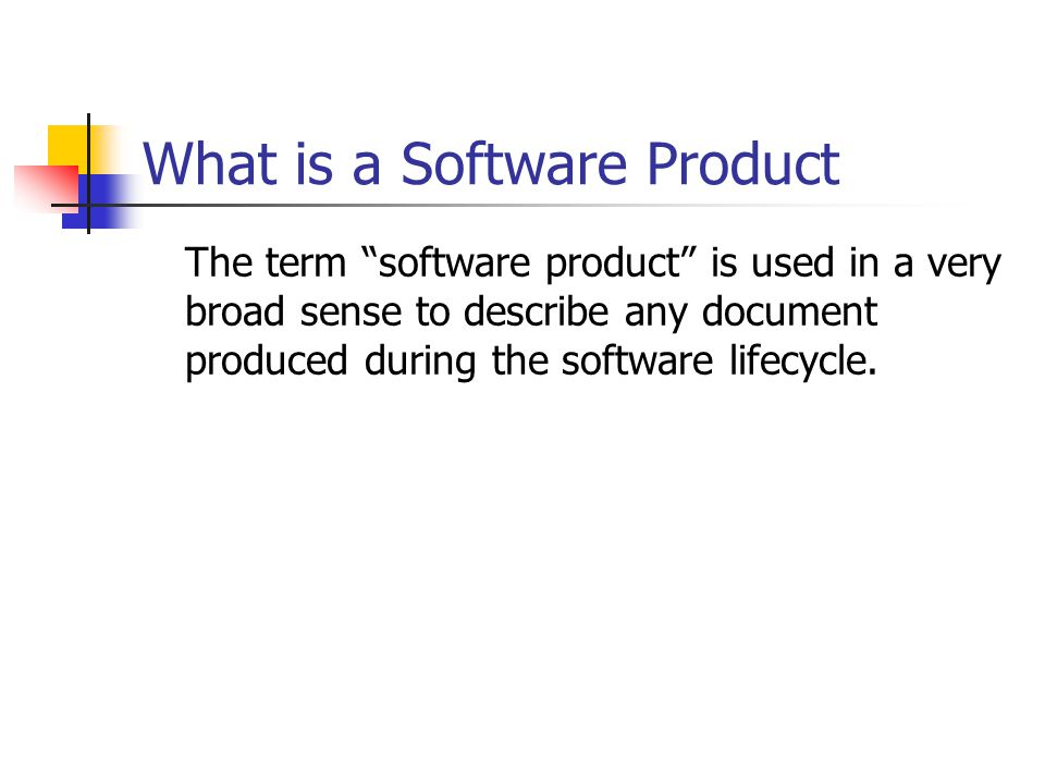 "What is a Software Product The term ""software product"" is used in a very broad sense to describe any document produced during the software lifecycle."