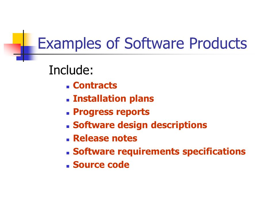 Examples of Software Products Include: Contracts Installation plans Progress reports Software design descriptions Release notes Software requirements