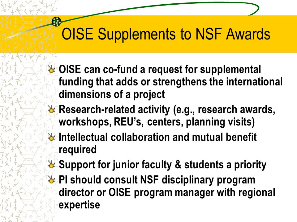 OISE Supplements to NSF Awards OISE can co-fund a request for supplemental funding that adds or strengthens the international dimensions of a project