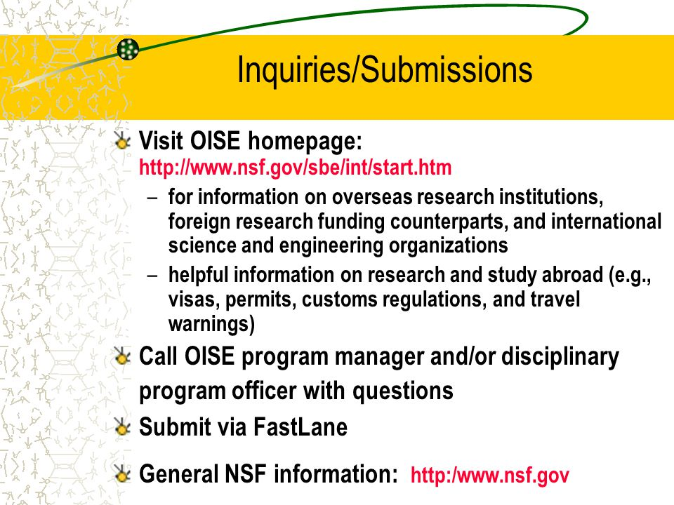 Visit OISE homepage: http://www.nsf.gov/sbe/int/start.htm – for information on overseas research institutions, foreign research funding counterparts,