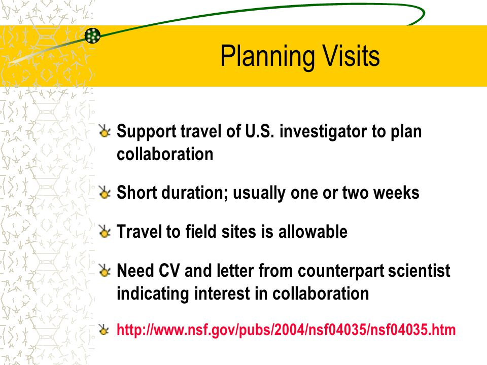 Planning Visits Support travel of U.S. investigator to plan collaboration Short duration; usually one or two weeks Travel to field sites is allowable