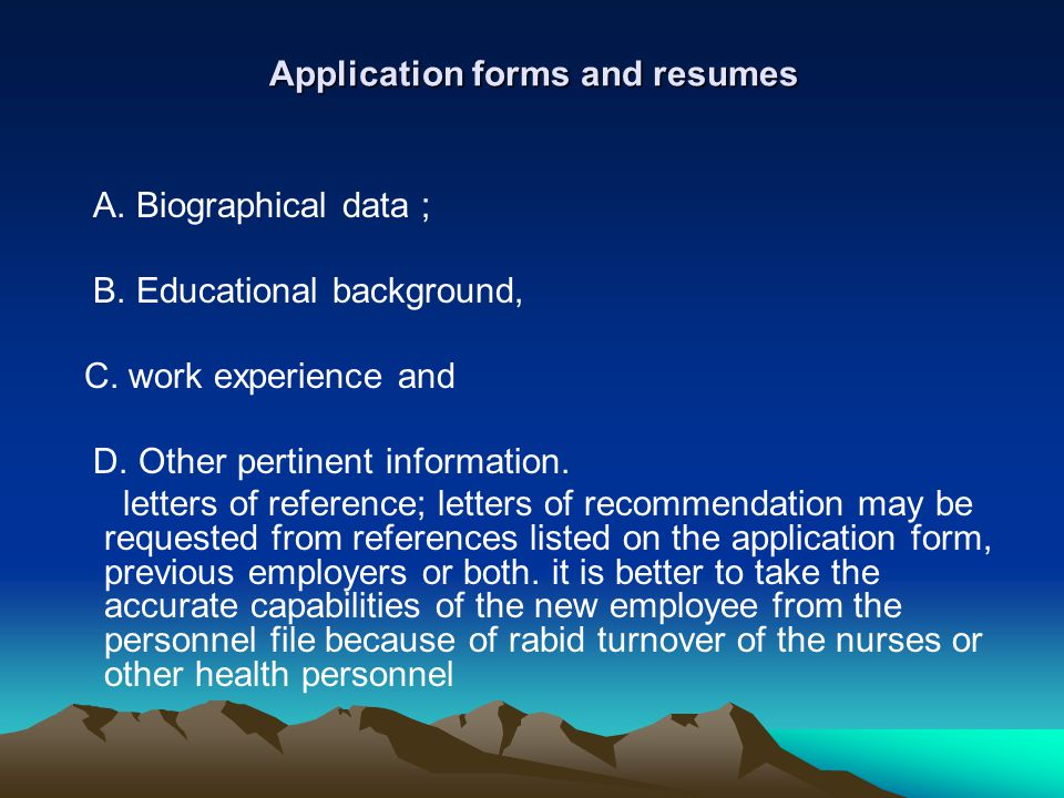 Application forms and resumes Application forms and resumes A. Biographical data ; B. Educational background, C. work experience and D. Other pertinen