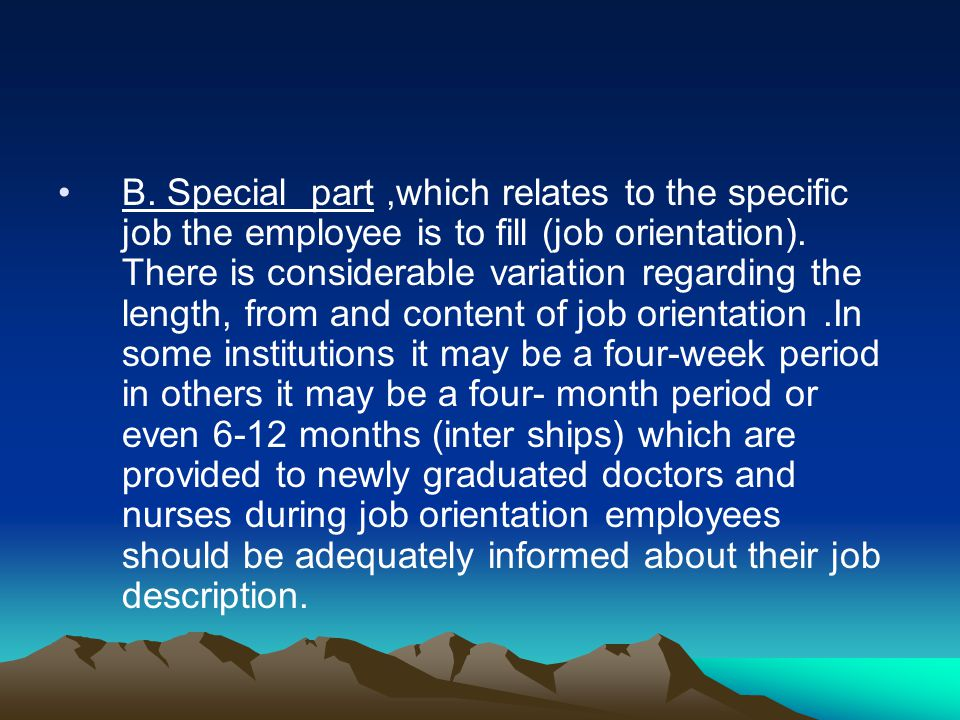 B. Special part,which relates to the specific job the employee is to fill (job orientation). There is considerable variation regarding the length, fro
