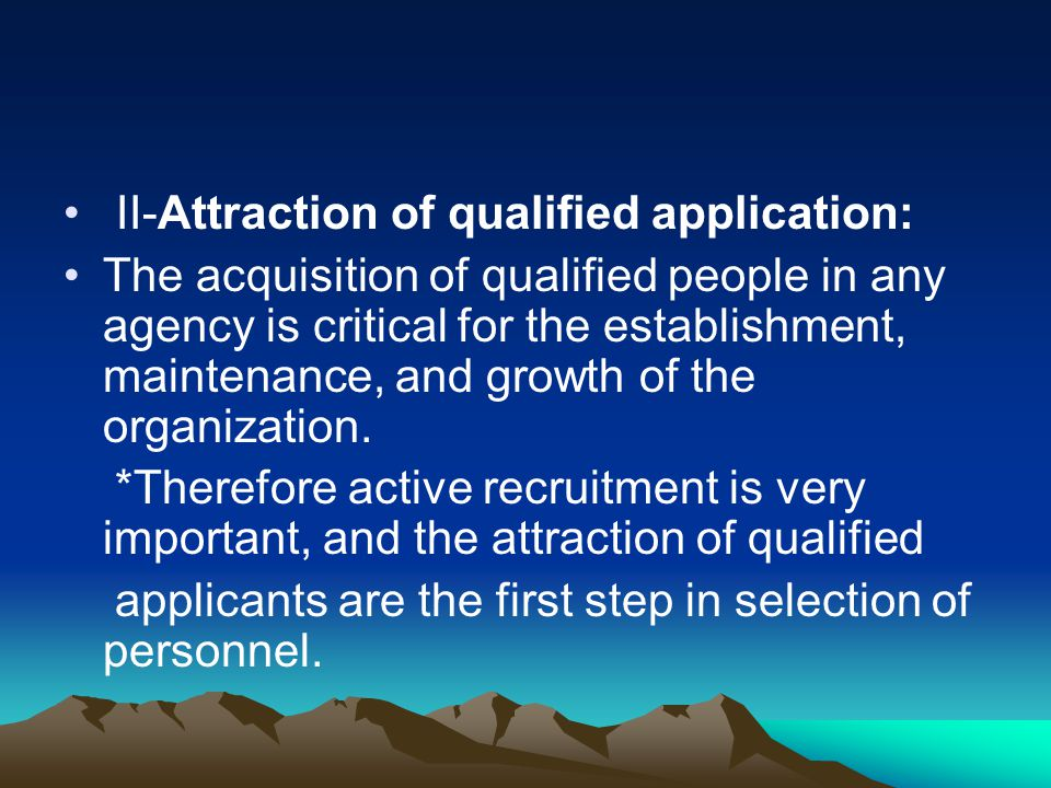 II-Attraction of qualified application: The acquisition of qualified people in any agency is critical for the establishment, maintenance, and growth o