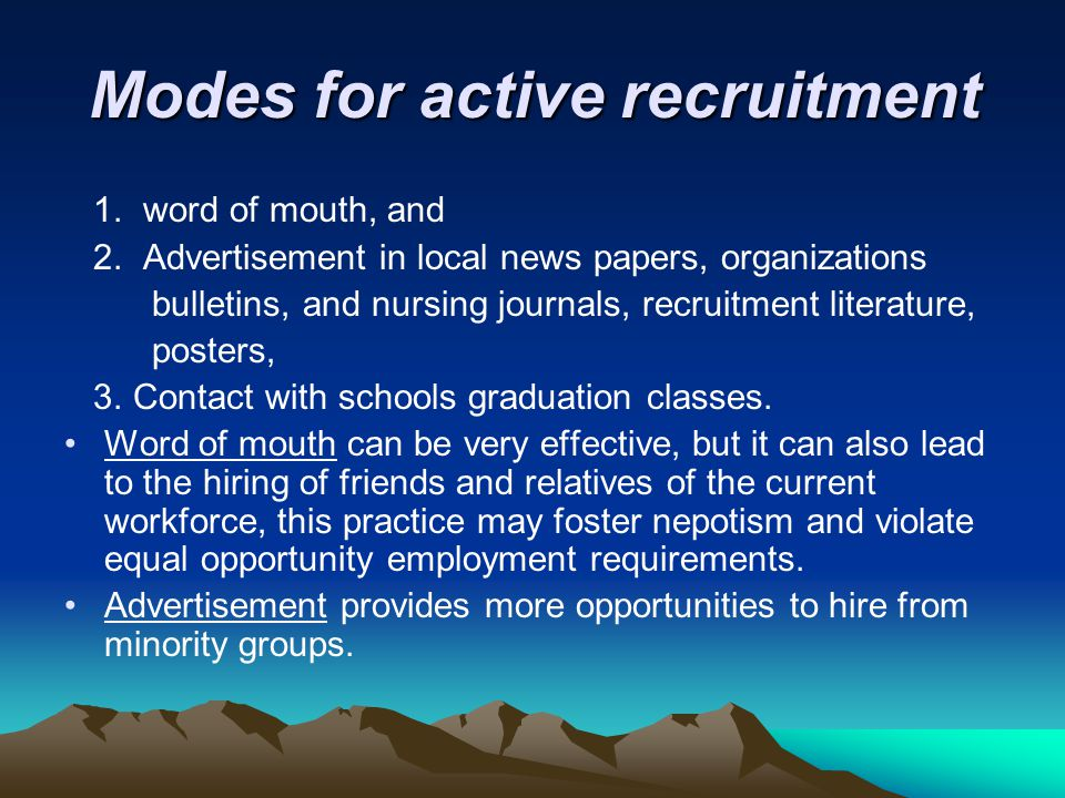 Modes for active recruitment 1. word of mouth, and 2. Advertisement in local news papers, organizations bulletins, and nursing journals, recruitment l