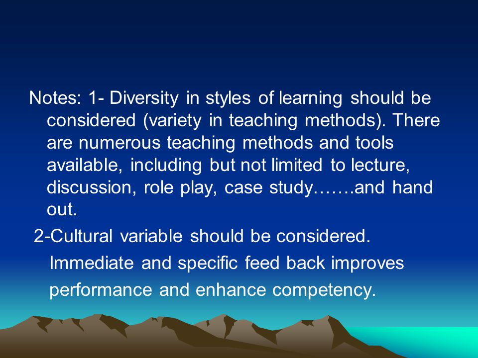 Notes: 1- Diversity in styles of learning should be considered (variety in teaching methods). There are numerous teaching methods and tools available,