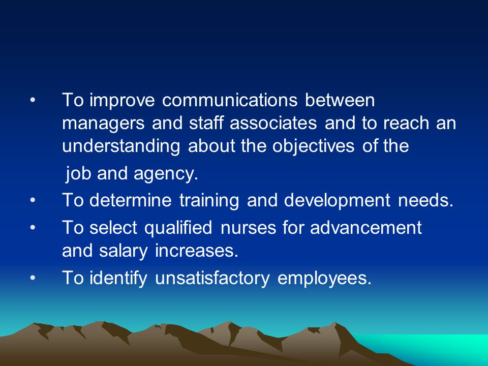 To improve communications between managers and staff associates and to reach an understanding about the objectives of the job and agency. To determine