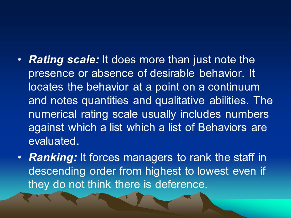 Rating scale: It does more than just note the presence or absence of desirable behavior. It locates the behavior at a point on a continuum and notes q