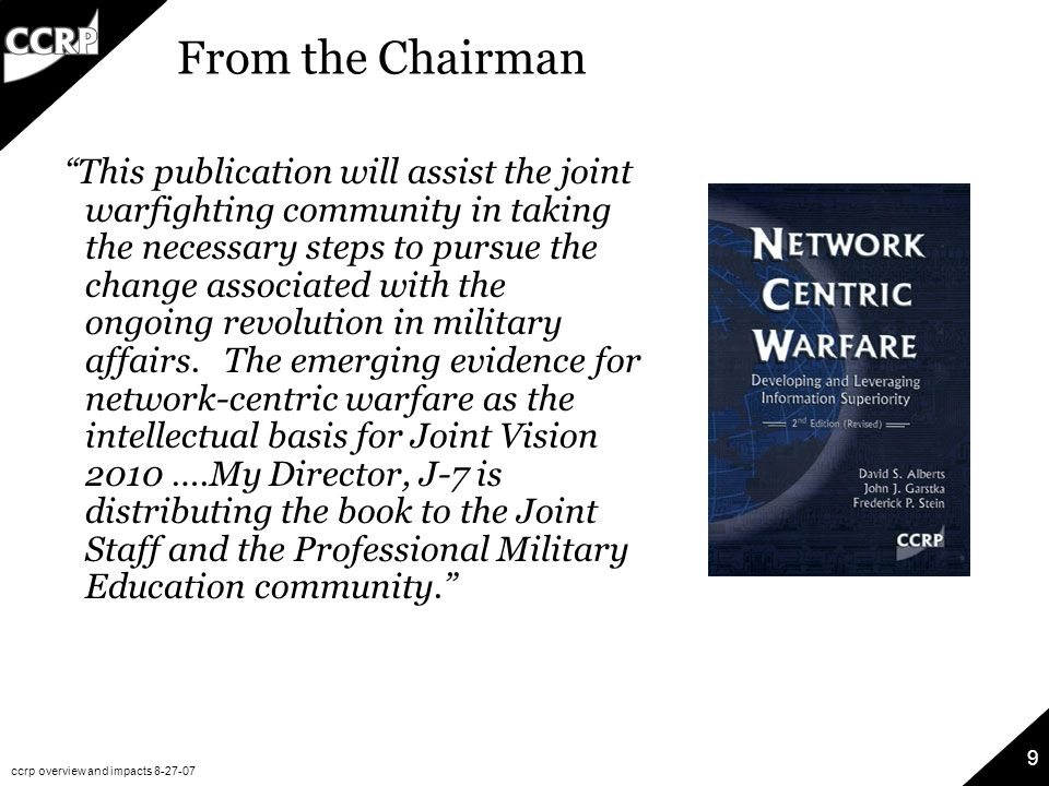 """ccrp overview and impacts 8-27-07 9 From the Chairman """"This publication will assist the joint warfighting community in taking the necessary steps to p"""