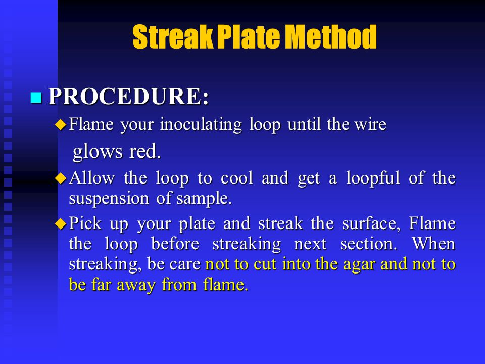 Streak Plate Method PROCEDURE: PROCEDURE:  Flame your inoculating loop until the wire glows red.