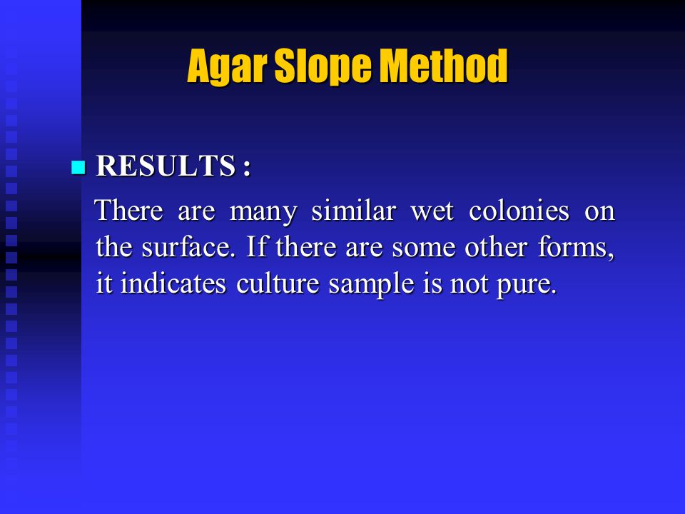Agar Slope Method RESULTS : RESULTS : There are many similar wet colonies on the surface.