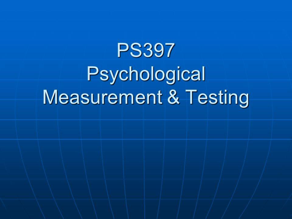 PS397 Psychological Measurement & Testing