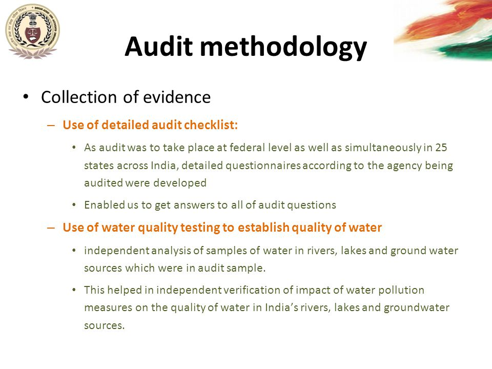Audit methodology Collection of evidence – Use of detailed audit checklist: As audit was to take place at federal level as well as simultaneously in 2