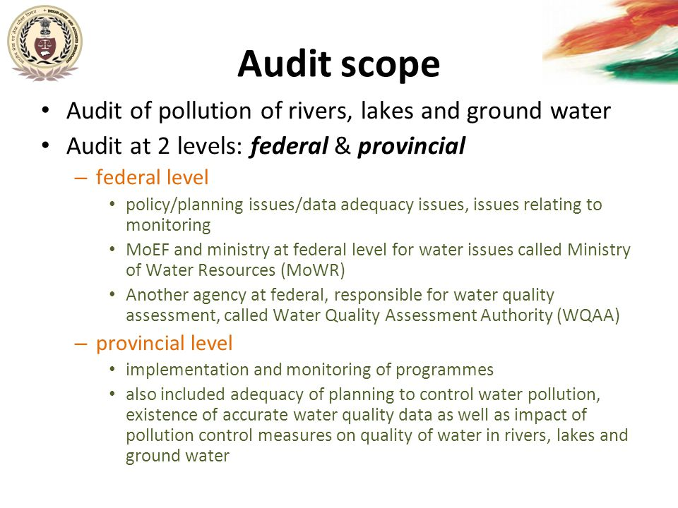 Audit scope Audit of pollution of rivers, lakes and ground water Audit at 2 levels: federal & provincial – federal level policy/planning issues/data a