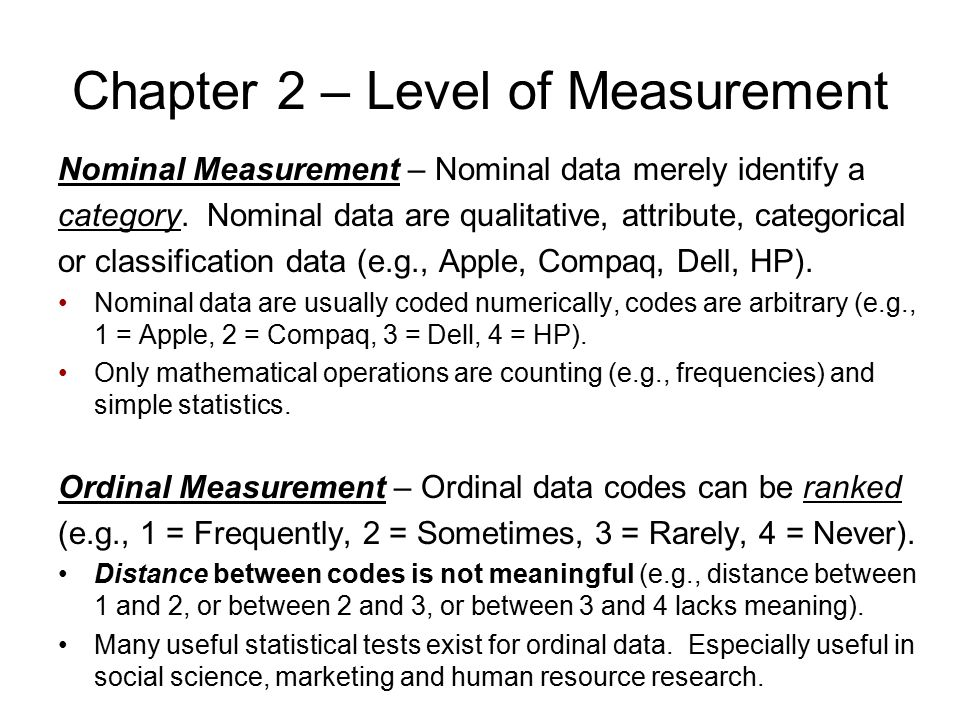 Chapter 2 – Level of Measurement Nominal Measurement – Nominal data merely identify a category. Nominal data are qualitative, attribute, categorical o