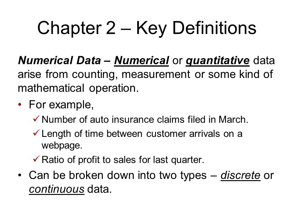 Chapter 2 – Key Definitions Discrete Data – A numerical variable with a countable number of values that can be represented by an integer (no fractional values).
