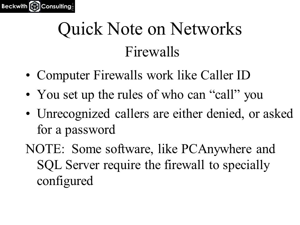 """Quick Note on Networks Firewalls Computer Firewalls work like Caller ID You set up the rules of who can """"call"""" you Unrecognized callers are either den"""