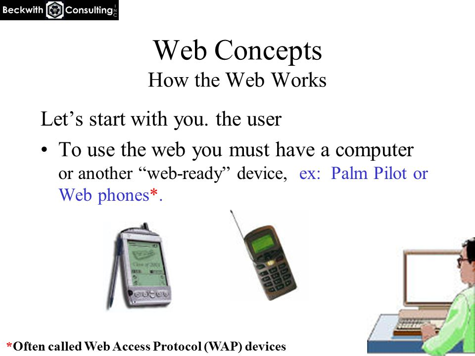 Web Concepts How the Web Works Your computer must have communications hardware with installed drivers (software) –Modem card, ex: 56k Modem –Network* or NIC** card, ex: Linksys –Wireless Network card * Most networks today communicate using Transmission Control Protocol/Internet Protocol (TCP/IP) ** Network Interface Card
