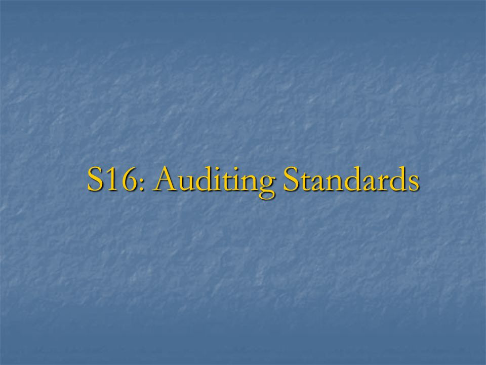 Session Objectives  To define auditing standards  To discuss different auditing standards  To outline the Auditing Standards of the CAG of India